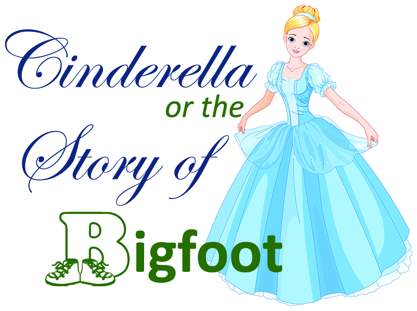 Cinderella or the Story of Bigfoot
